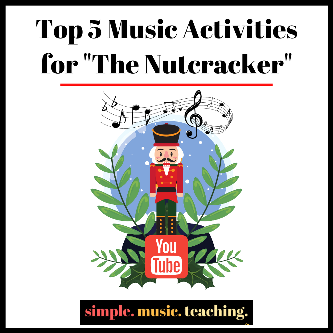 Top 5 Music Activities For The Nutcracker On Youtube Simple Music Teaching